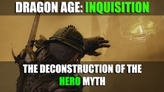 Dragon Age Inquisition: The Deconstruction of the Hero Myth