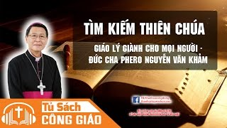 Tìm Kiếm Thiên Chúa - Con Đường Hạnh Phúc Vĩnh Cửu   GM. Phêrô Nguyễn Văn Khảm