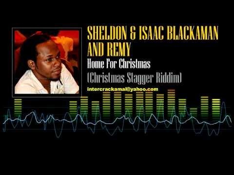 Sheldon & Issac Blackman And Remy - Home For Christmas (Christmas Stagger Riddim)