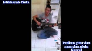Istikharah Cinta ; Petikan Gitar & Nyanyian oleh Nazrul
