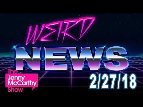 The Jenny McCarthy Show: Weird News 2/27/18