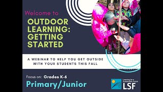 LSF Outdoor Learning Webinars: Focus on Grades K-6 (Primary/Junior)