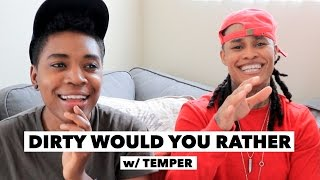 DIRTY Would You Rather w/ TEMPER!