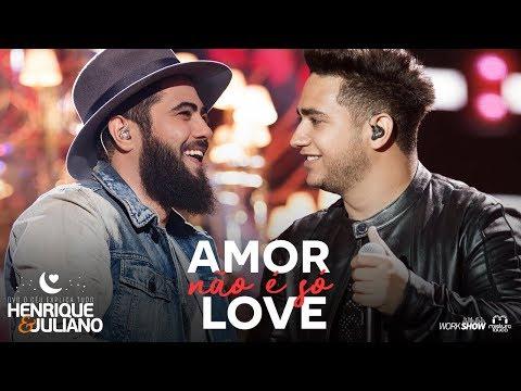 Baixar Henrique e Juliano - AMOR NÃO É SÓ LOVE - DVD O Céu Explica Tudo