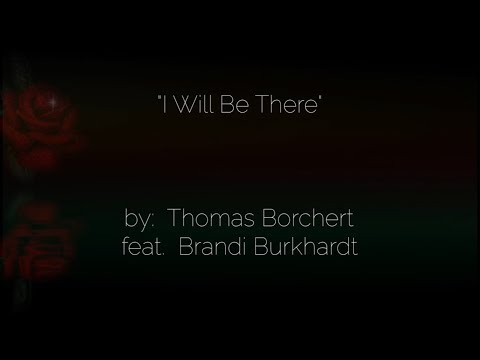 I Will Be There ws  ~  Mr. Thomas Borchert, feat. Brandi Burkhardt