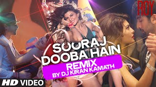 Sooraj Dooba Hain REMIX (VIDEO) by DJ KIRAN KAMATH | Roy | Amaal Mallik | T-SERIES