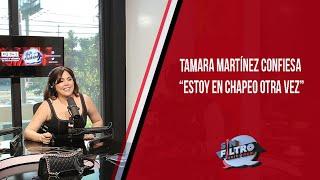 """Tamara Martínez confiesa """"Estoy en chapeo otra vez"""""""