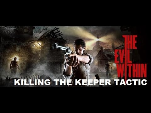 the evil within kill as many keepers as you can tactic