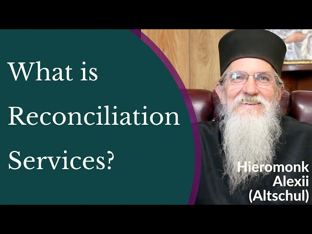 Hieromonk Alexii Altschul - What is Reconciliation Services*?