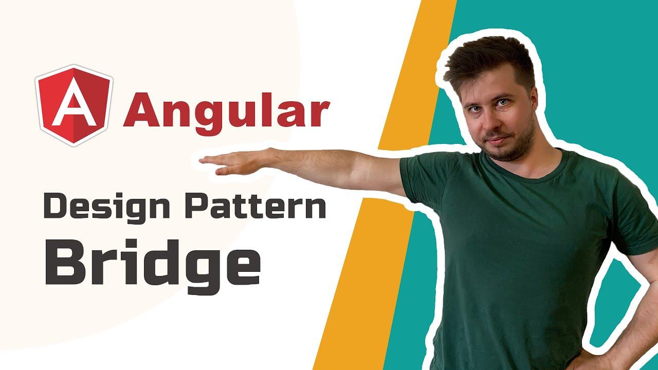 Angular Design Patterns – Bridge [Advanced, 2020]