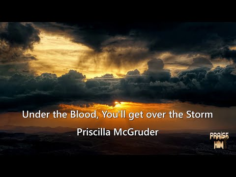 Priscilla McGruder – Under the Blood, You'll get over the Storm