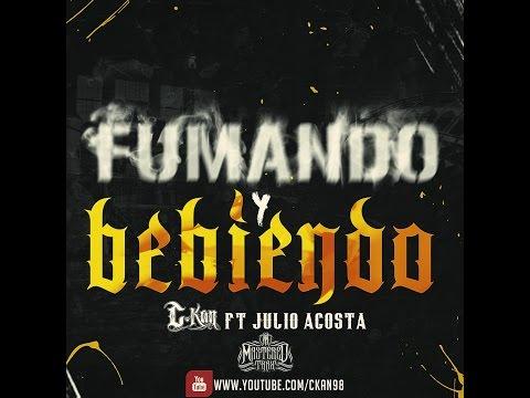 C-Kan - Fumando y Bebiendo feat Julio Acosta
