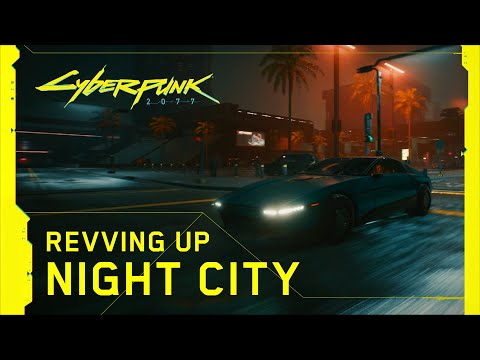 Cyberpunk 2077 — Behind the Scenes: Revving Up Night City