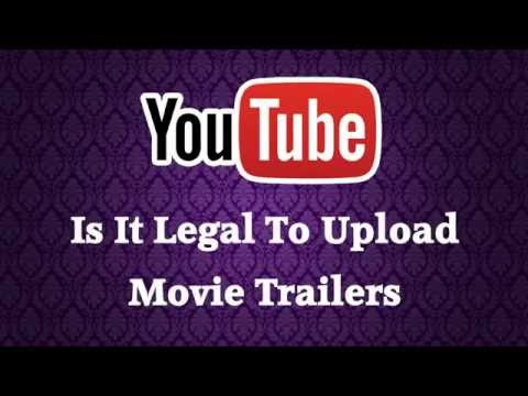 Is It Legal To Upload Movie Trailers On Youtube