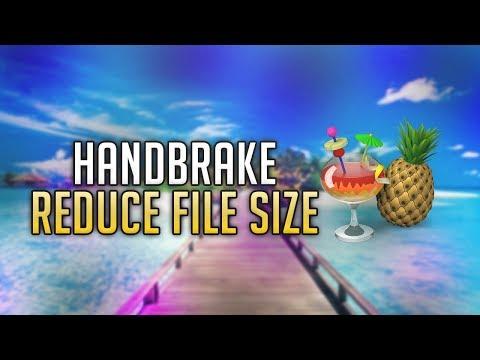 How To Reduce Video File Size Using Handbrake 2019