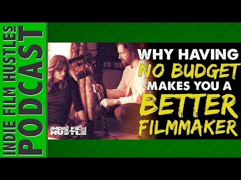 Why Having No Budget Makes You a Better Filmmaker : IFH 092