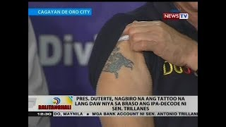 BT: Pres. Duterte, nagbiro na ang tattoo na lang daw niya sa braso ang ipa-decode ni Sen. Trillanes