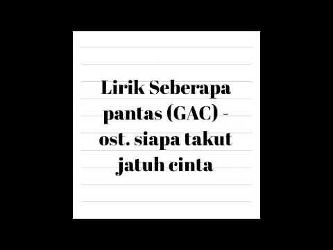 Lirik Lagu Seberapa Pantas GAC (ost. Siapa Takut Jatuh Cinta)