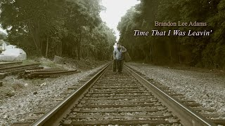 Time That I Was Leavin   Official Video