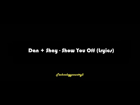 Dan + Shay - Show You Off (Lyrics)