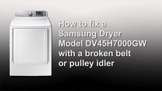 How to fix a Samsung Dryer model DV45H7000GW with a broken belt or pulley
