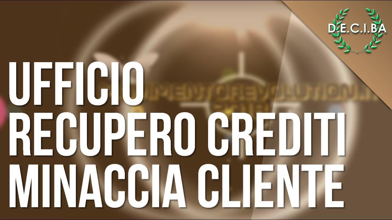 ufficio recupero crediti minaccia un cliente prove