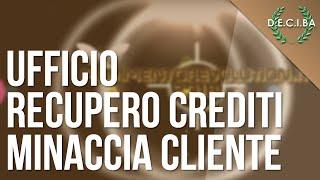 Ufficio Recupero Crediti minaccia un cliente - Prove registrate