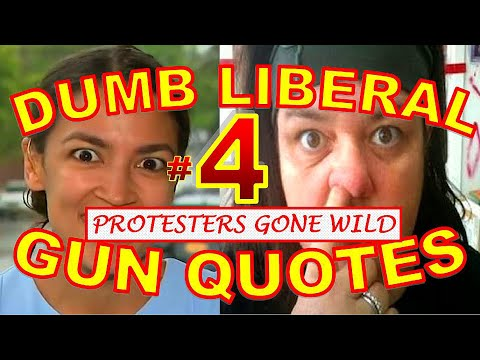 Dumbest Liberal Gun Quotes 4  Best AntiGun Fails Compilation  Protesters Gone Wild