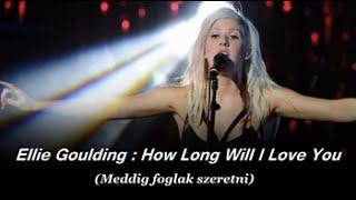 Ellie Goulding : How Long Will I Love You /  Meddig foglak szeretni? (magyar felirattal)