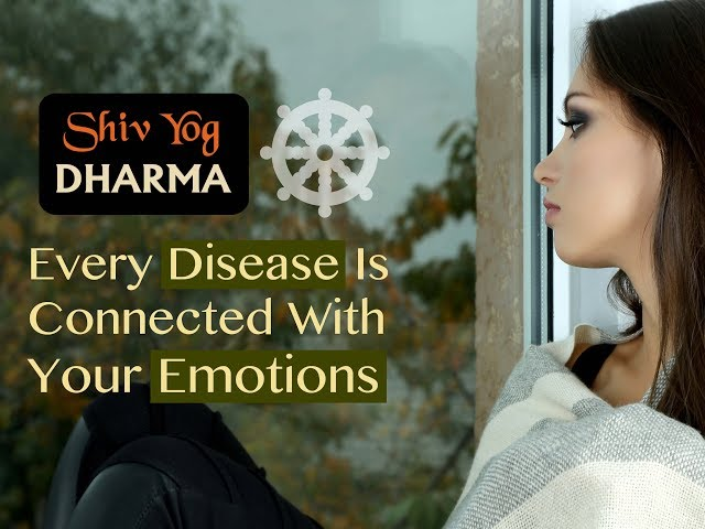 SHIV YOG DHARMA – Every Disease Is Connected With Your Emotions