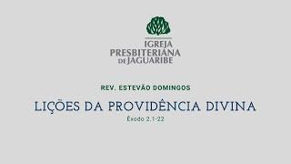 Lições da Providência Divida | Ex 2.1-22 | Rev. Estevão Domingos (IPJaguaribe)
