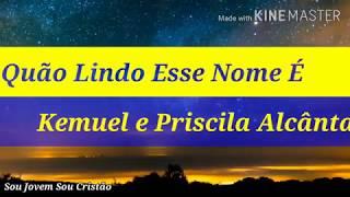 Oh Quão Lindo Esse Nome É   Kemuel feat  Priscilla Alcantara / Letra