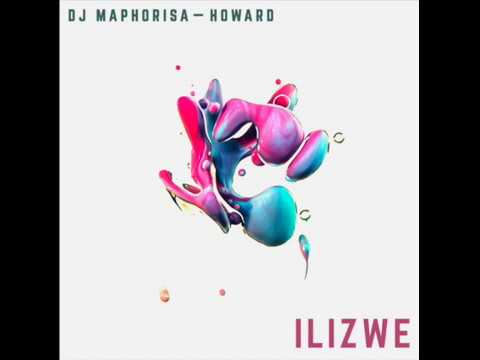 Maphorisa x Howard - Ilizwi