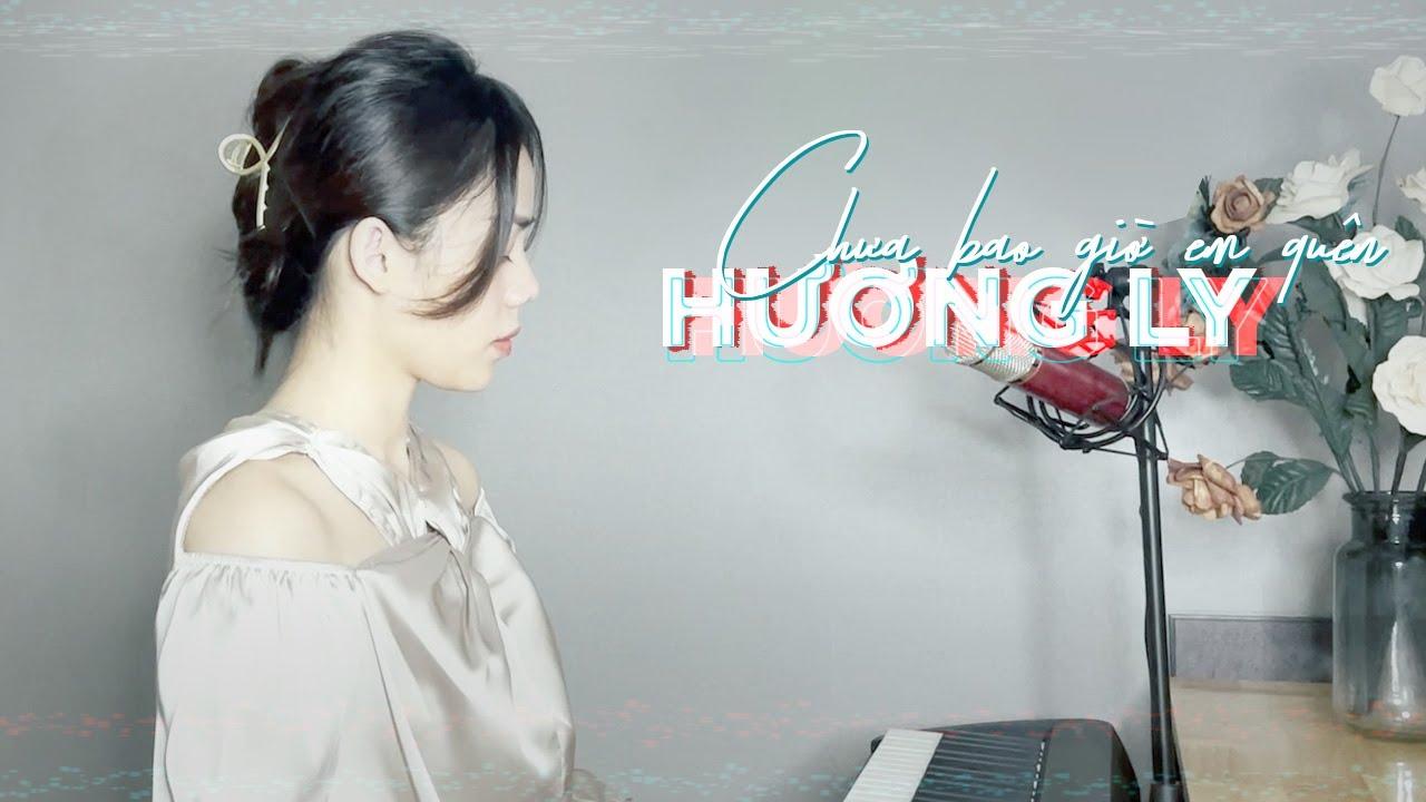 CHƯA BAO GIỜ EM QUÊN - HƯƠNG LY | PIANO VERSION