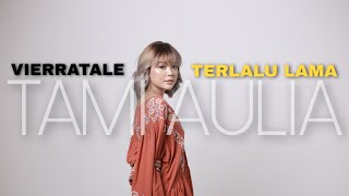 Download TAMI AULIA | VIERRATALE - TERLALU LAMA