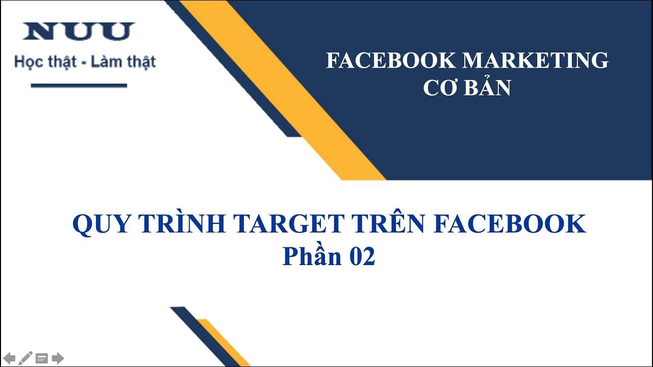 FACEBOOK MARKETING: Quy trình Target Trên Facebook Phần 02
