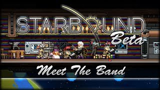 Starbound Beta - Meet The Band!