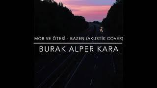 Mor ve Ötesi - Bazen (Akustik Cover) | Burak Alper Kara