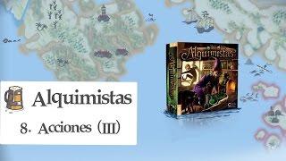 Alquimistas E08 - Acciones (III)
