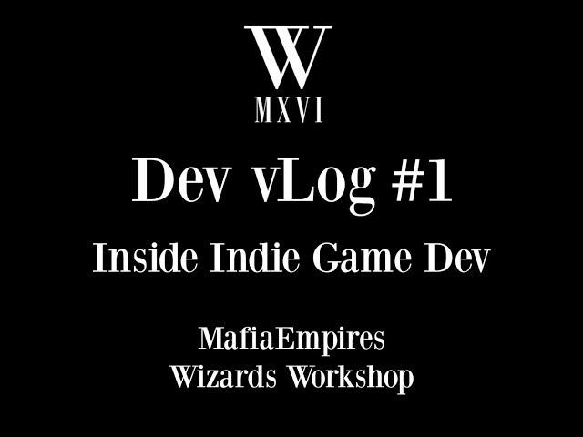 Inside Indie Game Dev - DevLog #1 - MafiaEmpires and Wizards Workshop