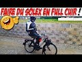 FAIRE DU SOLEX EN FULL CUIR !