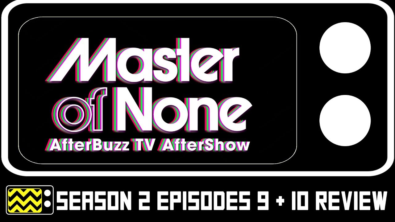 Download Master Of None Season 2 Episodes 9 & 10 Review & After Show | AfterBuzz TV