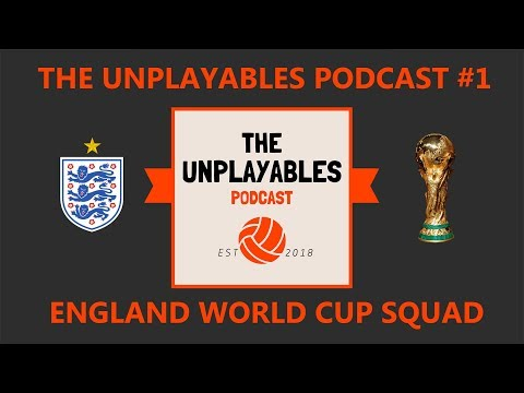 THE UNPLAYABLES PODCAST #1 - ENGLAND WORLD CUP SQUAD