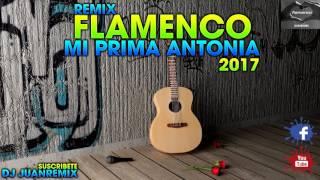 FLAMENCO REMIX (MI PRIMA ANTONIA) 2017Dj JuanRemix