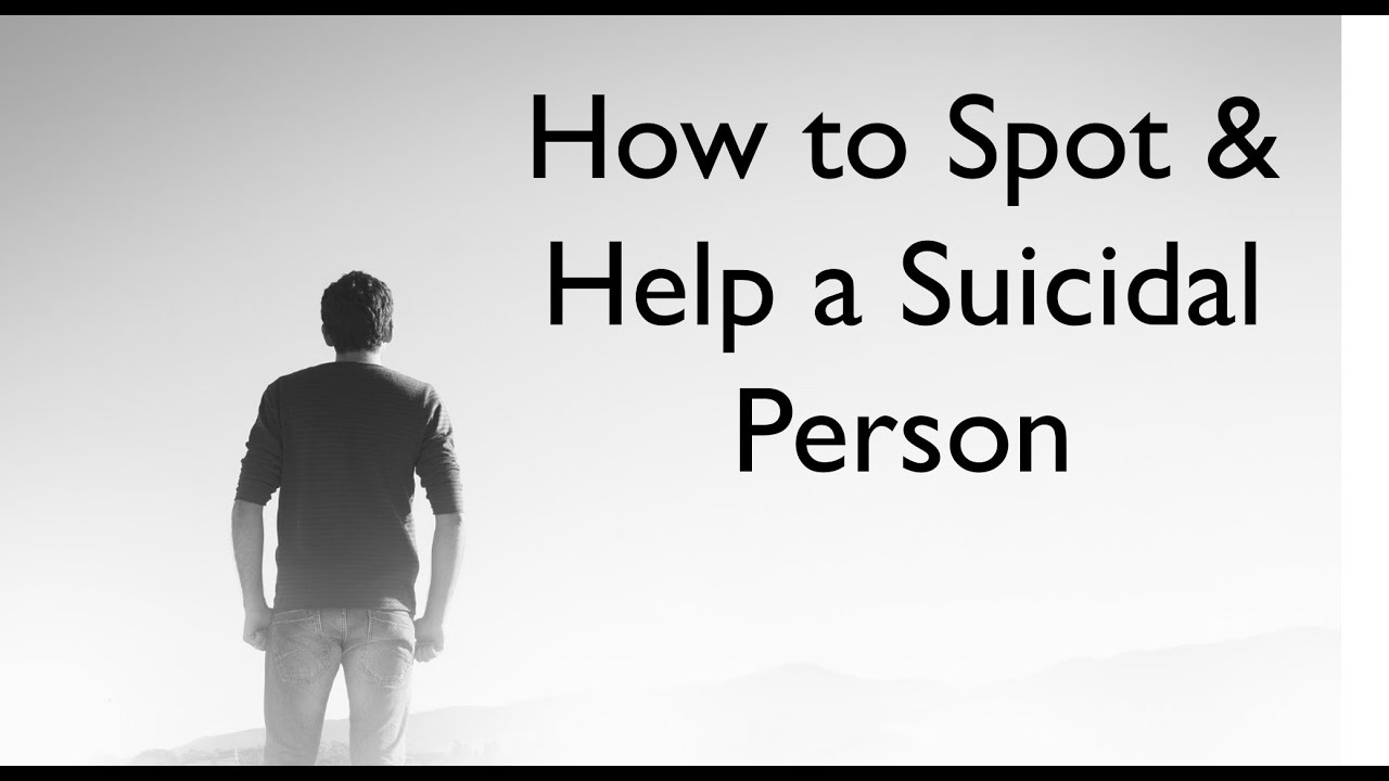 How to Spot & Help a Suicidal Person