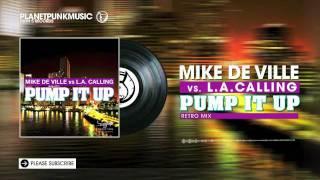 Mike De Ville vs L.A. Calling - Pump It Up -  Retro Mix