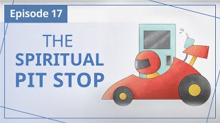 """【Episode 17】The Spiritual Pit Stop — """"Heaven in Daily Instalments"""""""