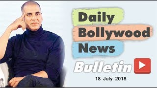 Latest Hindi Entertainment News From Bollywood   18 July 2018