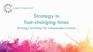 Strategy in fast-changing times. Video for independent schools. Juliet Corbett Consulting