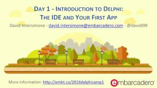 Delphi Boot Camp Day 1 - Introduction to Delphi: The IDE and Your First App